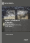 Violence in Pursuit of Health : Living with HIV in the American Prison System - eBook