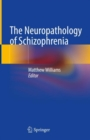 The Neuropathology of Schizophrenia - eBook