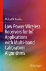 Low Power Wireless Receivers for IoT Applications with Multi-band Calibration Algorithms - eBook