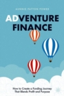 Adventure Finance : How to Create a Funding Journey That Blends Profit and Purpose - Book