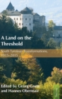 A Land on the Threshold : South Tyrolean Transformations, 1915-2015 - Book