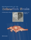 Neuroanatomy of the Zebrafish Brain : A Topological Atlas - eBook