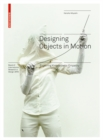 Designing Objects in Motion : Exploring Kinaesthetic Empathy - Book