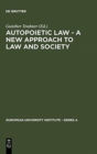 Autopoietic Law - A New Approach to Law and Society - Book