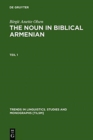 The Noun in Biblical Armenian : Origin and Word-Formation - with Special Emphasis on the Indo-European Heritage - Book