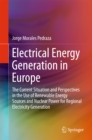 Electrical Energy Generation in Europe : The Current Situation and Perspectives in the Use of Renewable Energy Sources and Nuclear Power for Regional Electricity Generation - eBook