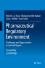 Pharmaceutical Regulatory Environment : Challenges and Opportunities in the Gulf Region - eBook