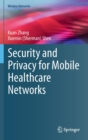 Security and Privacy for Mobile Healthcare Networks - Book