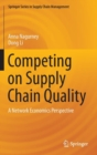 Competing on Supply Chain Quality : A Network Economics Perspective - Book