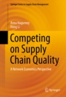 Competing on Supply Chain Quality : A Network Economics Perspective - eBook