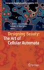 Designing Beauty: The Art of Cellular Automata - Book