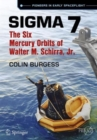 Sigma 7 : The Six Mercury Orbits of Walter M. Schirra, Jr. - Book