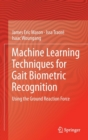 Machine Learning Techniques for Gait Biometric Recognition : Using the Ground Reaction Force - Book