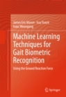 Machine Learning Techniques for Gait Biometric Recognition : Using the Ground Reaction Force - eBook