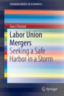 Labor Union Mergers : Seeking a Safe Harbor in a Storm - Book