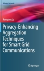 Privacy-Enhancing Aggregation Techniques for Smart Grid Communications - Book