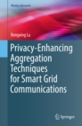 Privacy-Enhancing Aggregation Techniques for Smart Grid Communications - eBook