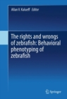 The rights and wrongs of zebrafish: Behavioral phenotyping of zebrafish - eBook