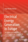 Electrical Energy Generation in Europe : The Current and Future Role of Conventional Energy Sources in the Regional Generation of Electricity - Book