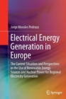 Electrical Energy Generation in Europe : The Current Situation and Perspectives in the Use of Renewable Energy Sources and Nuclear Power for Regional Electricity Generation - Book