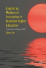 English as Medium of Instruction in Japanese Higher Education : Presumption, Mirage or Bluff? - eBook