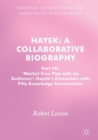 Hayek: A Collaborative Biography : Part VII, 'Market Free Play with an Audience': Hayek's Encounters with Fifty Knowledge Communities - Book