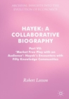Hayek: A Collaborative Biography : Part VII, 'Market Free Play with an Audience': Hayek's Encounters with Fifty Knowledge Communities - eBook