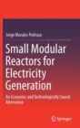 Small Modular Reactors for Electricity Generation : An Economic and Technologically Sound Alternative - Book