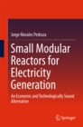 Small Modular Reactors for Electricity Generation : An Economic and Technologically Sound Alternative - eBook