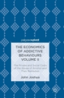 The Economics of Addictive Behaviours Volume II : The Private and Social Costs of the Abuse of Alcohol and Their Remedies - Book