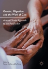 Gender, Migration, and the Work of Care : A Multi-Scalar Approach to the Pacific Rim - eBook
