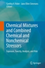 Chemical Mixtures and Combined Chemical and Nonchemical Stressors : Exposure, Toxicity, Analysis, and Risk - eBook