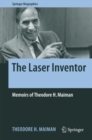 The Laser Inventor : Memoirs of Theodore H. Maiman - eBook