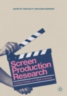 Screen Production Research : Creative Practice as a Mode of Enquiry - Book