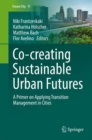 Co--creating Sustainable Urban Futures : A Primer on Applying Transition Management in Cities - eBook
