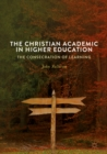 The Christian Academic in Higher Education : The Consecration of Learning - eBook