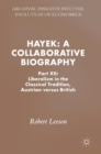 Hayek: A Collaborative Biography : Part XII: Liberalism in the Classical Tradition, Austrian versus British - Book