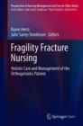 Fragility Fracture Nursing : Holistic Care and Management of the Orthogeriatric Patient - Book