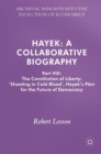 Hayek: A Collaborative Biography : Part VIII: The Constitution of Liberty: `Shooting in Cold Blood', Hayek's Plan for the Future of Democracy - Book