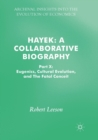 Hayek: A Collaborative Biography : Part X: Eugenics, Cultural Evolution, and The Fatal Conceit - Book