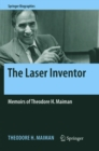 The Laser Inventor : Memoirs of Theodore H. Maiman - Book
