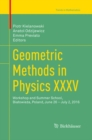 Geometric Methods in Physics XXXV : Workshop and Summer School, Bialowieza, Poland, June 26 - July 2, 2016 - Book