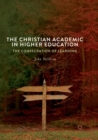 The Christian Academic in Higher Education : The Consecration of Learning - Book