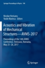 Acoustics and Vibration of Mechanical Structures-AVMS-2017 : Proceedings of the 14th AVMS Conference, Timisoara, Romania, May 25-26, 2017 - Book