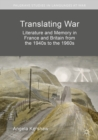 Translating War : Literature and Memory in France and Britain from the 1940s to the 1960s - eBook