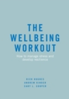 The Wellbeing Workout : How to manage stress and develop resilience - Book