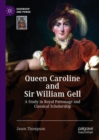 Queen Caroline and Sir William Gell : A Study in Royal Patronage and Classical Scholarship - eBook