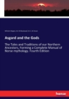 Asgard and the Gods : The Tales and Traditions of our Northern Ancestors, Forming a Complete Manual of Norse mythology. Fourth Edition - Book