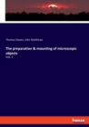 The preparation & mounting of microscopic objects : Vol. 1 - Book