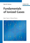 Fundamentals of Ionized Gases : Basic Topics in Plasma Physics - Book